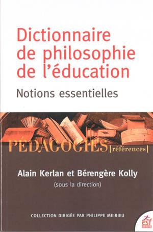 Dictionnaire de philosophie de l'éducation : notions essentielles