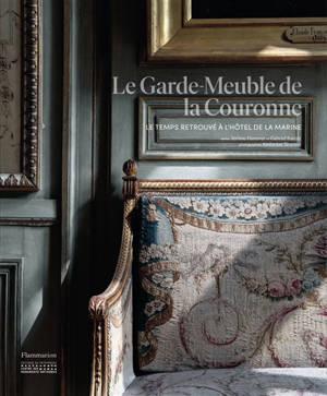 Le garde-meuble de la couronne : le temps retrouvé à l'Hôtel de la Marine