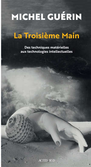 La troisième main : des techniques matérielles aux technologies intellectuelles