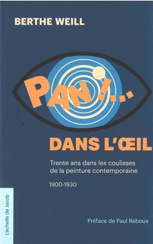 Pan ! ... dans l'oeil : trente ans dans les coulisses de la peinture contemporaine, 1900-1930