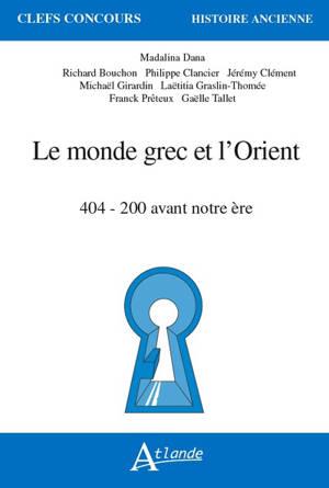Le monde grec et l'Orient : 404-200 avant notre ère