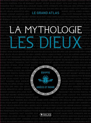 La mythologie : les dieux : le grand atlas
