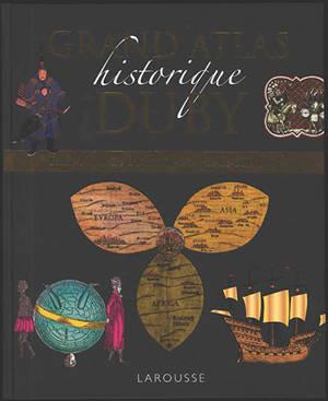 Grand atlas historique Duby : toute l'histoire du monde en plus de 300 cartes