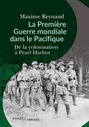 La Première Guerre mondiale dans le Pacifique : de la colonisation à Pearl Harbor