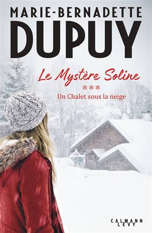 Le mystère Soline. Volume 3, Un chalet sous la neige