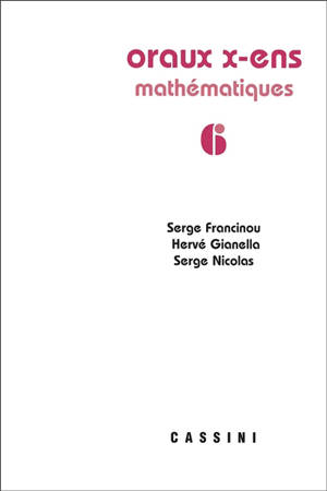 Oraux X, ENS : mathématiques. Volume 6