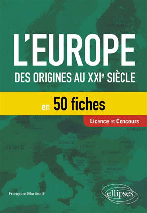 L'Europe des origines au XXIe siècle en 50 fiches