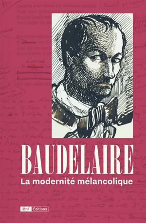 Baudelaire, la modernité mélancolique : exposition, Paris, Bibliothèque nationale, du 3 novembre 2021 au 13 février 2022