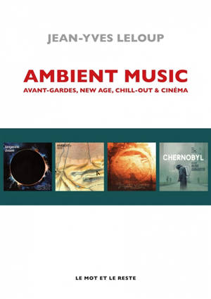 Ambient music : avant-gardes, New Age, chill-out & cinéma