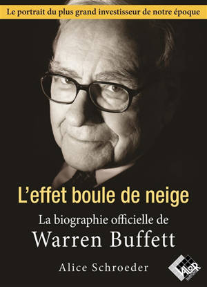 L'effet boule de neige : la biographie officielle de Warren Buffett
