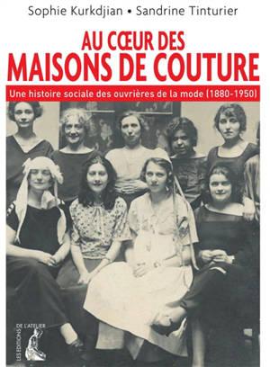 Au coeur des maisons de couture : une histoire sociale des ouvrières de la mode (1880-1950)