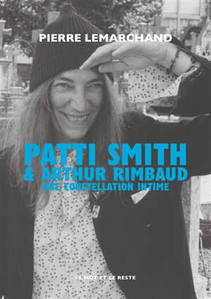 Patti Smith & Arthur Rimbaud : une constellation intime