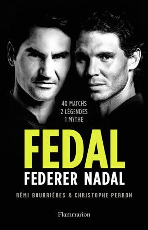 Fedal : Federer Nadal : 40 matchs, 2 légendes, 1 mythe