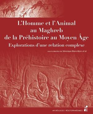L'homme et l'animal au Maghreb, de la préhistoire au Moyen Age : explorations d'une relation complexe