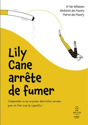Lily Cane arrête de fumer : comprendre ce qui se passe dans notre cerveau pour en finir avec la cigarette !