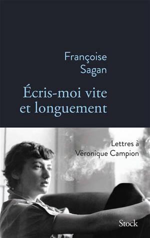 Ecris-moi vite et longuement : correspondance de Françoise Sagan à Véronique Campion