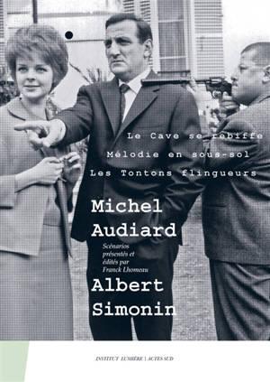 Michel Audiard-Albert Simonin : Le cave se rebiffe, Mélodie en sous-sol, Les tontons flingueurs