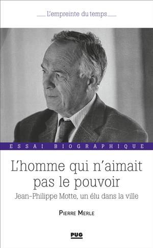 L'homme qui n'aimait pas le pouvoir : Jean-Philippe Motte, un élu dans la ville
