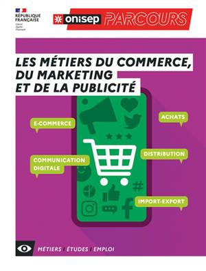Les métiers du commerce, du marketing et de la publicité : e-commerce, achats, communication digitale, distribution, import-export