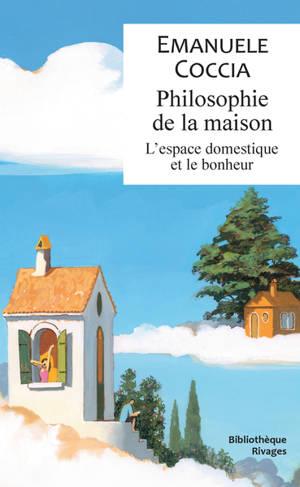 Philosophie de la maison : l'espace domestique et le bonheur