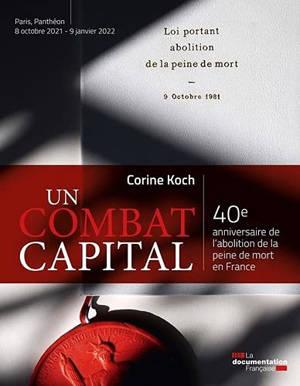 Un combat capital : 40e anniversaire de l'abolition de la peine de mort en France : exposition, Paris, Panthéon, du 8 octobre 2021 au 9 janvier 2022