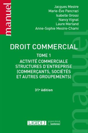 Droit commercial. Volume 1, Activité commerciale, structures d'entreprise (commerçants, sociétés et autres groupements)