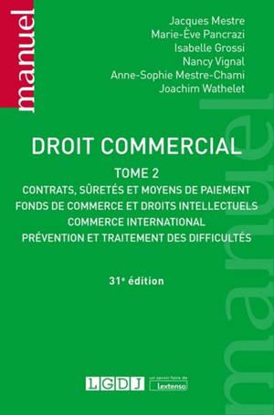 Droit commercial. Volume 2, Contrats, sûretés et moyens de paiement, fonds de commerce et droits intellectuels, commerce international, prévention et traitement des difficultés