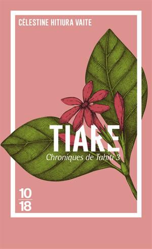 Chroniques de Tahiti. Volume 3, Tiare