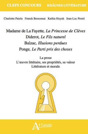 Madame de La Fayette, La princesse de Clèves ; Diderot, Le fils naturel ; Balzac, Illusions perdues ; Ponge, Le parti pris des choses : la prose, l'oeuvre littéraire, ses propriétés, sa valeur, littérature et morale