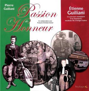 La passion de l'honneur : Etienne Guiliani : le parcours exemplaire d'un Saumurois, modeste fils d'émigré italien