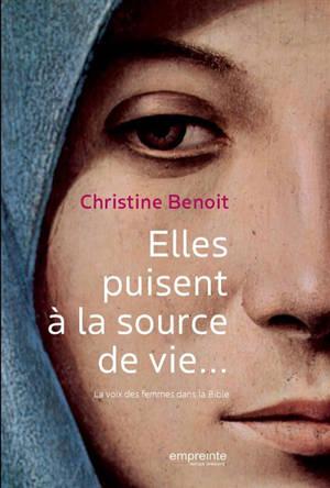 Elles puisent à la source de vie... : la voix des femmes dans la Bible