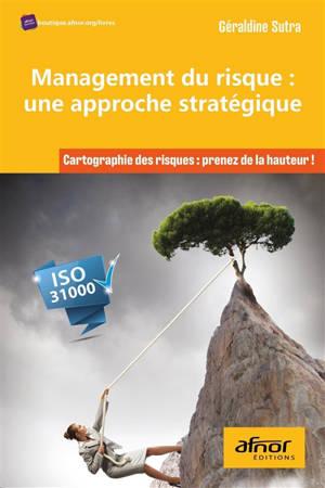 Management du risque, une approche stratégique : cartographie des risques, prenez de la hauteur !