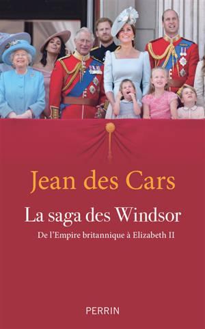 La saga des Windsor : de l'Empire britannique à Elizabeth II