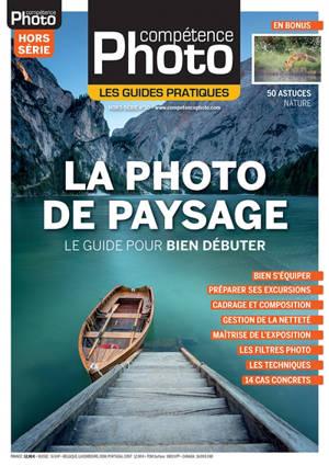 Compétence photo, hors série : les guides pratiques. n° 10, La photo de paysage : le guide pour bien débuter