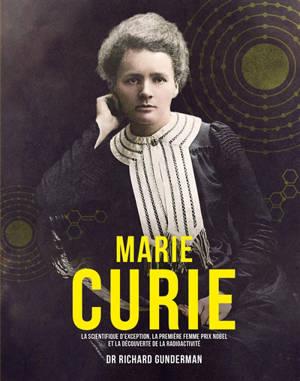 Marie Curie : la scientifique d'exception, la première femme prix Nobel