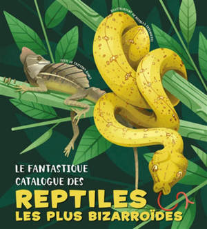 Le fantastique catalogue des reptiles les plus bizarroïdes
