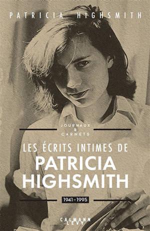 Les écrits intimes de Patricia Highsmith : journaux & carnets : 1941-1995