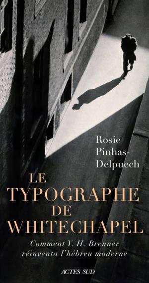 Le typographe de Whitechapel : comment Y.H. Brenner réinventa l'hébreu moderne