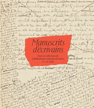 Manuscrits d'écrivains dans les collections de la Bibliothèque nationale de France : XVe-XXe siècle