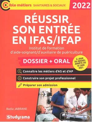 Réussir son entrée en IFAS-IFAP, institut de formation d'aide-soignant, d'auxilliaire de puériculture : dossier + oral : 2022