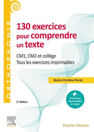 130 exercices pour comprendre un texte : CM1, CM2, collège, adultes : tous les exercices imprimables