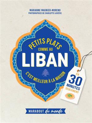 Petits plats comme au Liban : c'est meilleur à la maison : en 30 minutes seulement