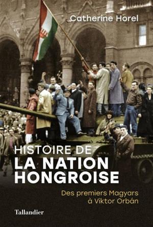 Histoire de la nation hongroise : des premiers Magyars à Victor Orban
