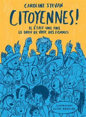 Citoyennes ! : il était une fois le droit de vote des femmes