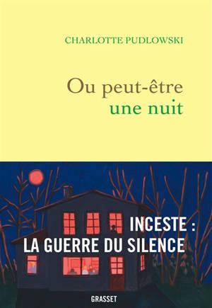 Ou peut-être une nuit : inceste : la guerre du silence
