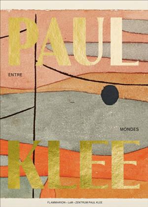 Paul Klee, entre-mondes : exposition, Villeneuve-d'Ascq, Lille Métropole, LaM musée d'art moderne, d'art contemporain et d'art brut, du 5 février au 16 mai 2021
