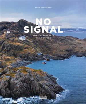 No signal : vivre au plus près de la nature
