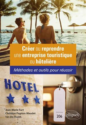 Créer ou reprendre une entreprise touristique ou hôtelière : méthodes et outils pour réussir