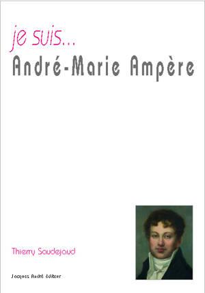 Je suis... André-Marie Ampère