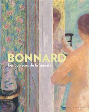Pierre Bonnard, les couleurs de la lumière : exposition, Musée de Grenoble, du 30 octobre 2021 au 30 janvier 2022
